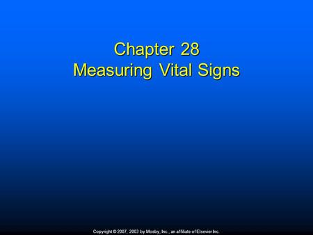 Copyright © 2007, 2003 by Mosby, Inc., an affiliate of Elsevier Inc. Chapter 28 Measuring Vital Signs.