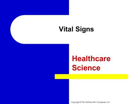Vital Signs Healthcare Science Copyright © The McGraw-Hill Companies, Inc.