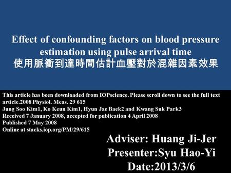 Effect of confounding factors on blood pressure estimation using pulse arrival time 使用脈衝到達時間估計血壓對於混雜因素效果 This article has been downloaded from IOPscience.