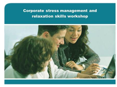 Corporate stress management and relaxation skills workshop.