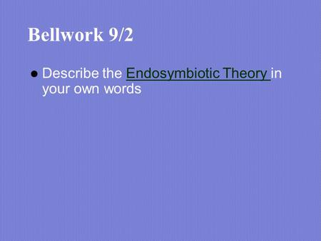 Bellwork 9/2 Describe the Endosymbiotic Theory in your own wordsEndosymbiotic Theory.