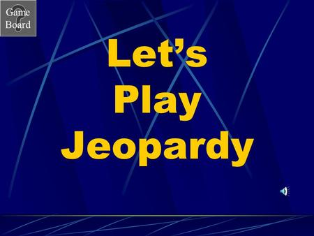 Game Board Let's Play Jeopardy Game Board Water Quality Jeopardy Go to the next slide by clicking mouse. Choose a category and number value clicking.