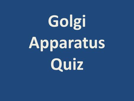 Golgi Apparatus Quiz What is the Golgi apparatus known as? The post office of the cell.