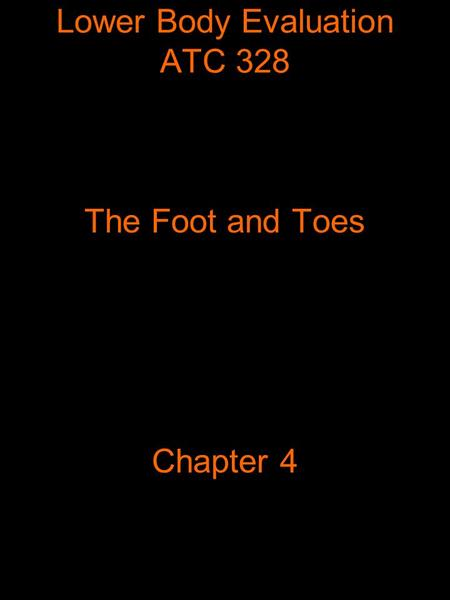 Lower Body Evaluation ATC 328 The Foot and Toes Chapter 4.