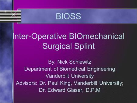 Inter-Operative BIOmechanical Surgical Splint By: Nick Schlewitz Department of Biomedical Engineering Vanderbilt University Advisors: Dr. Paul King, Vanderbilt.