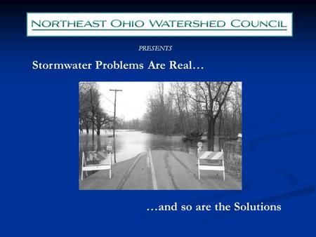 PRESENTS Stormwater Problems Are Real… …and so are the Solutions.