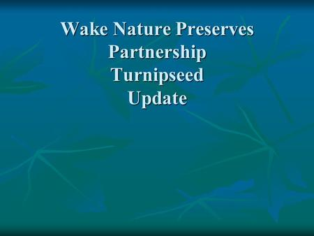 Wake Nature Preserves Partnership Turnipseed Update.