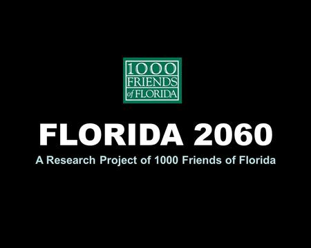 FLORIDA 2060 A Research Project of 1000 Friends of Florida.