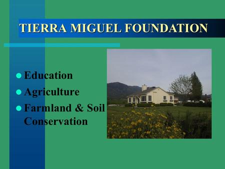 TIERRA MIGUEL FOUNDATION Education Agriculture Farmland & Soil Conservation.