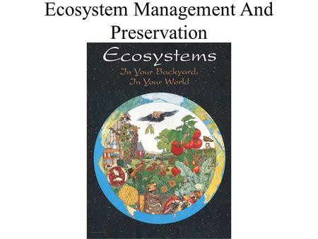 Ecosystem Management And Preservation. Ecosystem Preservation – Boreal Forests, etc.