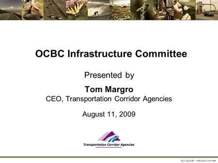 08_11_09_OCBC Infrastructure Committee OCBC Infrastructure Committee Presented by Tom Margro CEO, Transportation Corridor Agencies August 11, 2009.