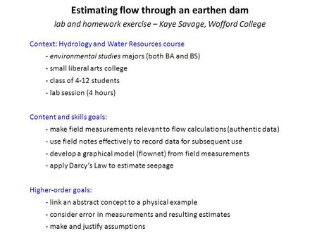 Estimating flow through an earthen dam lab and homework exercise – Kaye Savage, Wofford College Context: Hydrology and Water Resources course - environmental.