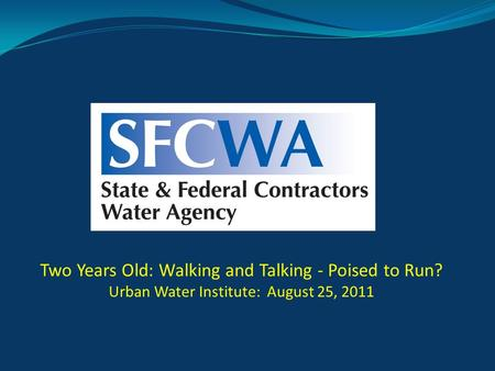 Two Years Old: Walking and Talking - Poised to Run? Urban Water Institute: August 25, 2011.