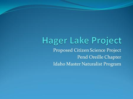 Proposed Citizen Science Project Pend Oreille Chapter Idaho Master Naturalist Program.