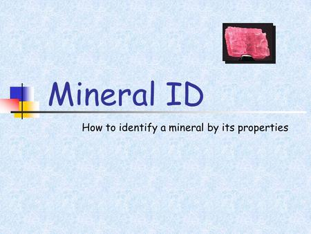 Mineral ID How to identify a mineral by its properties.