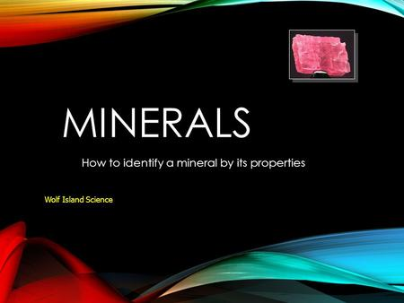 MINERALS How to identify a mineral by its properties Wolf Island Science.