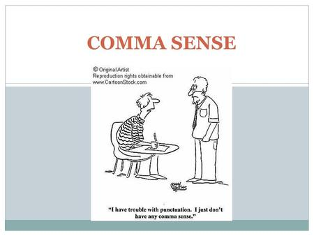 COMMA SENSE. 1. First Things First: Sentences often begin with a little something extra. Sometimes that word is the name of the person to whom you are.