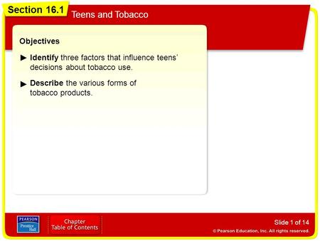 Section 16.1 Teens and Tobacco Slide 1 of 14 Objectives Identify three factors that influence teens' decisions about tobacco use. Describe the various.