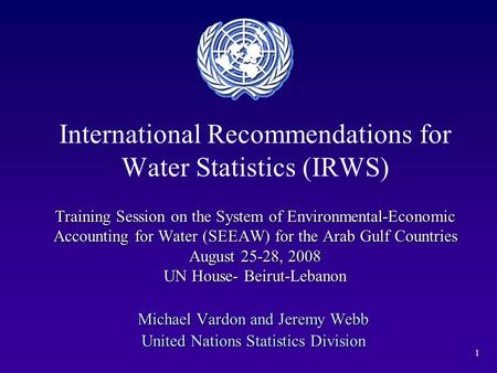 1 Training Session on the System of Environmental-Economic Accounting for Water (SEEAW) for the Arab Gulf Countries August 25-28, 2008 UN House- Beirut-Lebanon.