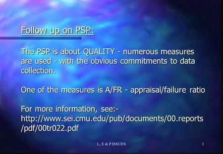 L, E & P ISSUES1 Follow up on PSP: The PSP is about QUALITY - numerous measures are used - with the obvious commitments to data collection. One of the.