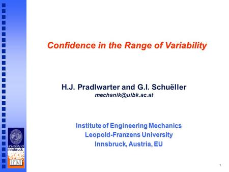 1 Institute of Engineering Mechanics Leopold-Franzens University Innsbruck, Austria, EU H.J. Pradlwarter and G.I. Schuëller Confidence.