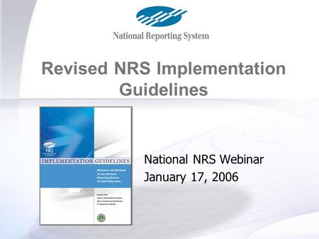 Revised NRS Guidelines Revised NRS Implementation Guidelines National NRS Webinar January 17, 2006.