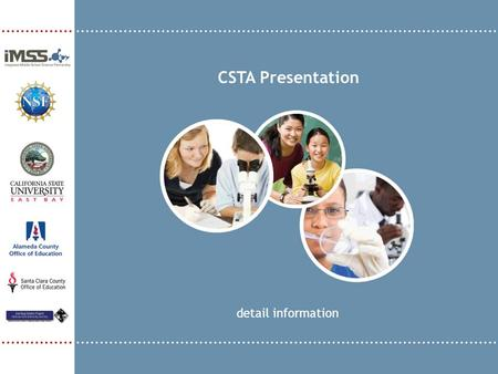CSTA Presentation detail information. Your Presenters Marie Bacher – Science Coach (SCUSD) Dawn O'Connor – Science Coordinator (ACOE) Sabrina Robbins.