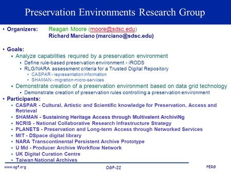 PERG OGF-22 Preservation Environments Research Group Organizers: Reagan Moore Richard Marciano
