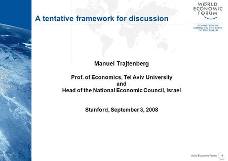 World Economic Forum 0 A tentative framework for discussion Manuel Trajtenberg Prof. of Economics, Tel Aviv University and Head of the National Economic.