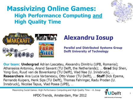 1 Massivizing Social Games: High Performance Computing and High Quality Time – A. Iosup Alexandru Iosup Parallel and Distributed Systems Group Delft University.