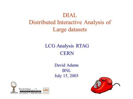 David Adams ATLAS DIAL Distributed Interactive Analysis of Large datasets David Adams BNL July 15, 2003 LCG Analysis RTAG CERN.