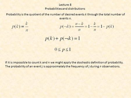 Lecture 8 Probabilities and distributions Probability is the quotient of the number of desired events k through the total number of events n. If it is.