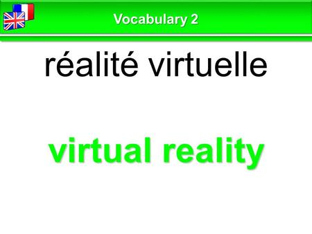 Virtual reality réalité virtuelle Vocabulary 2. advanced évolué Vocabulary 2.