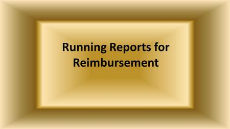 Running Reports for Reimbursement The AAA has developed reports for each Provider to use in reporting units of service to the AAA for reimbursement.