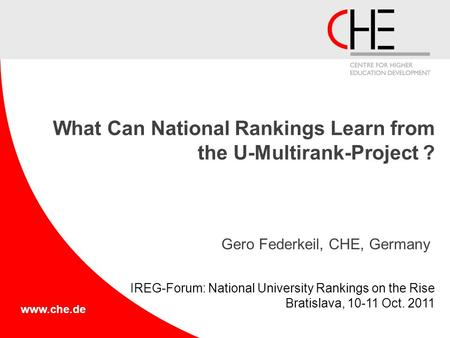 Www.che.de What Can National Rankings Learn from the U-Multirank-Project ? Gero Federkeil, CHE, Germany IREG-Forum: National University Rankings on the.
