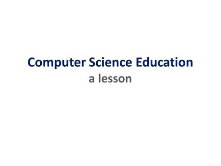 Computer Science Education a lesson. Education. Computer? Science. a lesson.