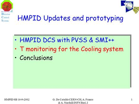D etector C ontrol S ystem HMPID SB 16-9-2002G. De Cataldo CERN-CH, A. Franco & A. Nardulli INFN Bari, I 1 HMPID Updates and prototyping HMPID DCS with.