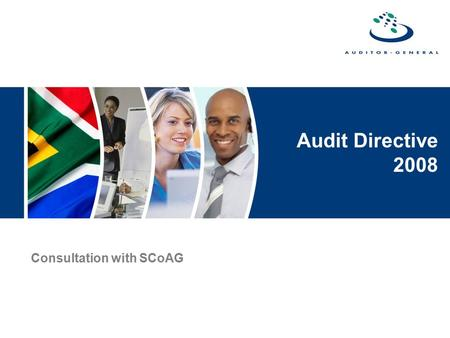 Audit Directive 2008 Consultation with SCoAG. Audit Directive - 2008 Objectives To complete the 2007 process of training on auditing standards To formally.