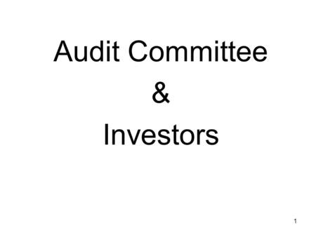1 Audit Committee & Investors. 2 Sarbanes Oxley & The Audit Committee.