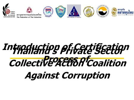 Introduction of Certification Process of Thailand's Private Sector Collective Action Coalition Against Corruption.