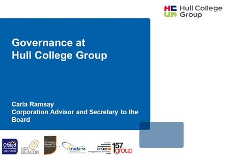 Governance at Hull College Group Carla Ramsay Corporation Advisor and Secretary to the Board.