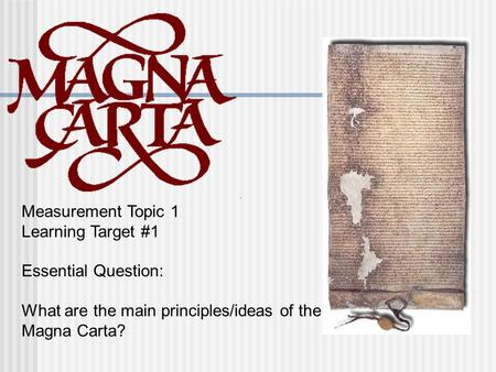 Measurement Topic 1 Learning Target #1 Essential Question: What are the main principles/ideas of the Magna Carta?