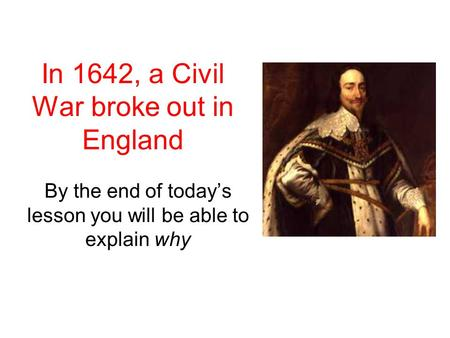 In 1642, a Civil War broke out in England