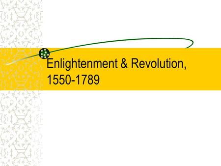 Enlightenment & Revolution, 1550-1789. Scientific Revolution Change in European thought in the mid-1500s Study of the natural world began to be characterized.