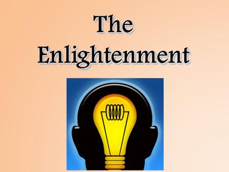 The Enlightenment. Time period known as the Enlightenment Scientific Revolution convinced many about the power of reason People wondered if reason could.