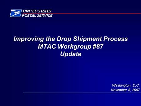 Improving the Drop Shipment Process MTAC Workgroup #87 Update Washington, D.C. November 8, 2007.