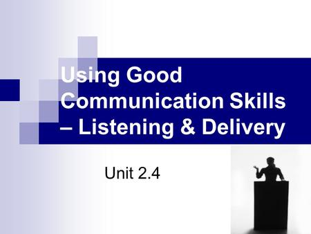 Using Good Communication Skills – Listening & Delivery