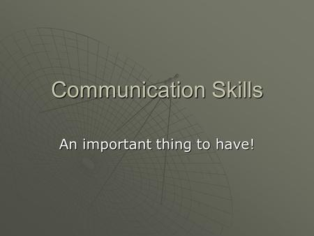 Communication Skills An important thing to have!.
