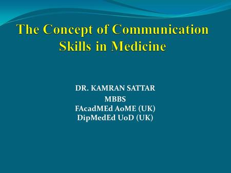 DR. KAMRAN SATTAR MBBS FAcadMEd AoME (UK) DipMedEd UoD (UK)