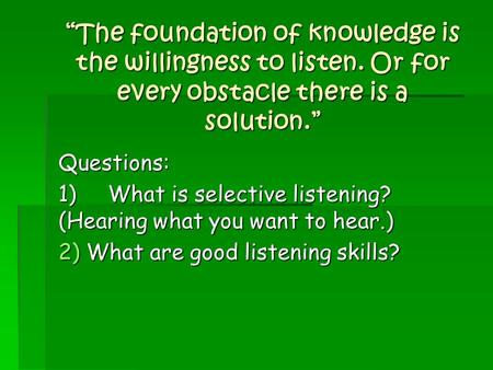 """The foundation of knowledge is the willingness to listen"